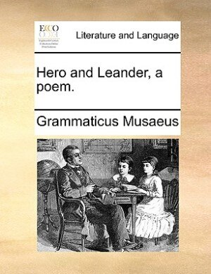 Hero And Leander, A Poem. by Grammaticus Musaeus