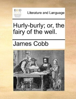 Hurly-burly; Or, The Fairy Of The Well. by James Cobb