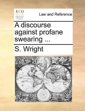 A Discourse Against Profane Swearing ... by S. Wright
