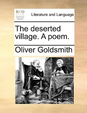 The Deserted Village. A Poem. by Oliver Goldsmith