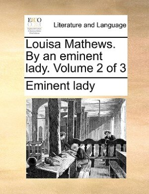 Louisa Mathews. By An Eminent Lady.  Volume 2 Of 3 by Eminent Lady