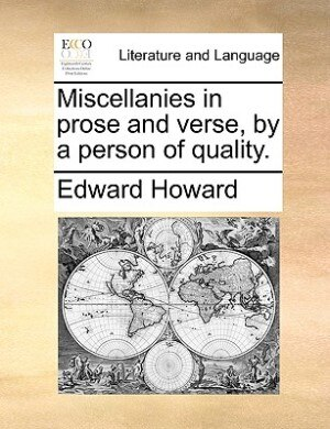 Miscellanies In Prose And Verse, By A Person Of Quality. by Edward Howard