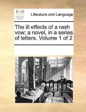 The Ill Effects Of A Rash Vow; A Novel, In A Series Of Letters.  Volume 1 Of 2 by See Notes Multiple Contributors