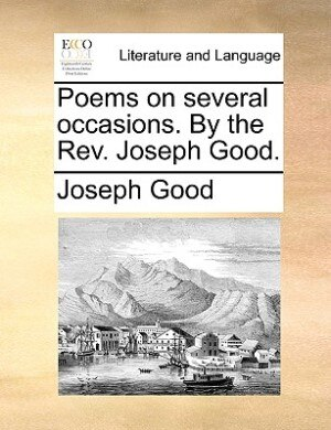 Poems On Several Occasions. By The Rev. Joseph Good. by Joseph Good