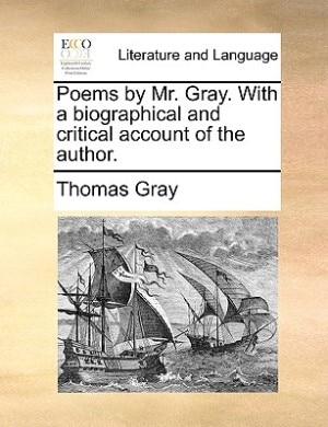 Poems By Mr. Gray. With A Biographical And Critical Account Of The Author. by Thomas Gray