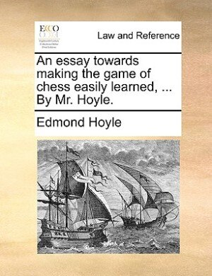 An Essay Towards Making The Game Of Chess Easily Learned, ... By Mr. Hoyle. by Edmond Hoyle