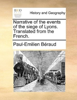 Narrative Of The Events Of The Siege Of Lyons. Translated From The French. by Paul-Emilien Béraud