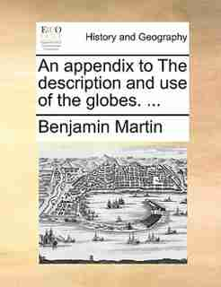 An Appendix To The Description And Use Of The Globes. ... by Benjamin Martin