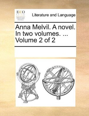 Anna Melvil. A Novel. In Two Volumes. ...  Volume 2 Of 2 by See Notes Multiple Contributors