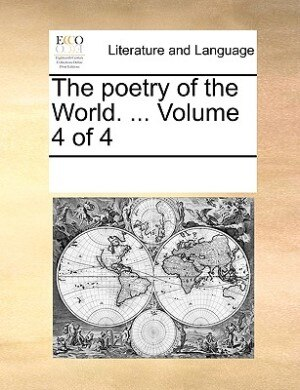 The Poetry Of The World. ...  Volume 4 Of 4 by See Notes Multiple Contributors
