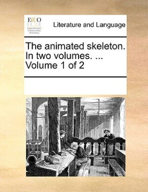 The Animated Skeleton. In Two Volumes. ...  Volume 1 Of 2 by See Notes Multiple Contributors