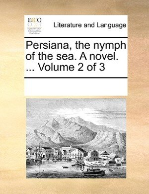 Persiana, The Nymph Of The Sea. A Novel. ...  Volume 2 Of 3 by See Notes Multiple Contributors