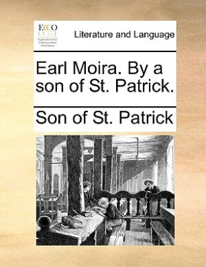 Earl Moira. By A Son Of St. Patrick. by Son Of St. Patrick