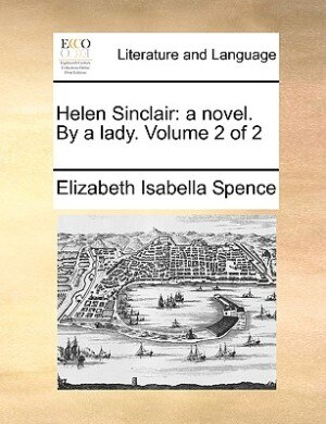 Helen Sinclair: A Novel. By A Lady.  Volume 2 Of 2 by Elizabeth Isabella Spence