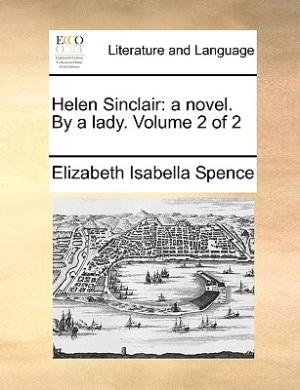 Helen Sinclair: A Novel. By A Lady.  Volume 2 Of 2 de Elizabeth Isabella Spence