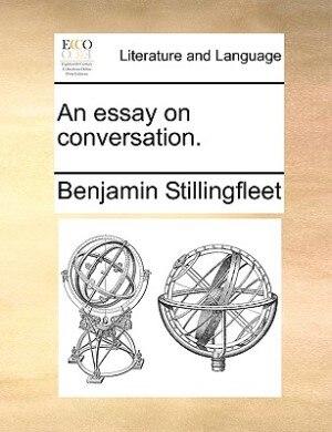 An Essay On Conversation. by Benjamin Stillingfleet
