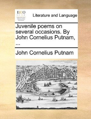 Juvenile Poems On Several Occasions. By John Cornelius Putnam, ... by John Cornelius Putnam