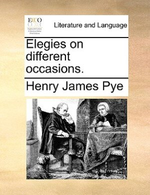 Elegies On Different Occasions. by Henry James Pye