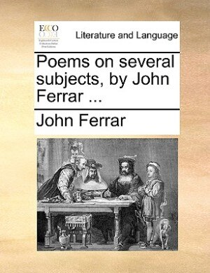 Poems On Several Subjects, By John Ferrar ... by John Ferrar