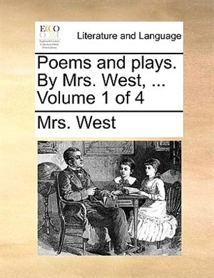 Poems And Plays. By Mrs. West, ...  Volume 1 Of 4 by Mrs. West