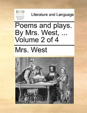 Poems And Plays. By Mrs. West, ...  Volume 2 Of 4 by Mrs. West