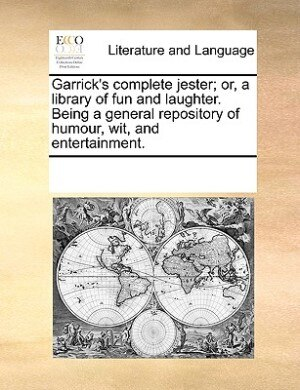 Garrick's Complete Jester; Or, A Library Of Fun And Laughter. Being A General Repository Of Humour, Wit, And Entertainment. by See Notes Multiple Contributors