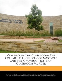 Violence In The Classroom: The Columbine High School Massacre And The Growing Trend Of Classroom…