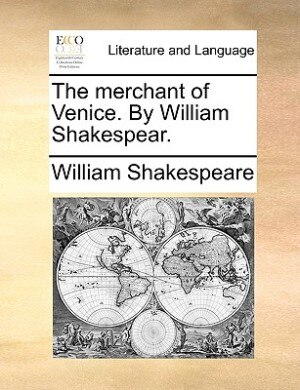 The Merchant Of Venice. By William Shakespear. by William Shakespeare