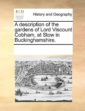 A Description Of The Gardens Of Lord Viscount Cobham, At Stow In Buckinghamshire. by See Notes Multiple Contributors