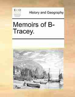 Memoirs Of B- Tracey. by See Notes Multiple Contributors