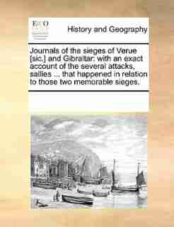 Journals Of The Sieges Of Verue [sic.] And Gibraltar: With An Exact Account Of The Several Attacks, Sallies ... That Happened In Relation To Those Two Me by See Notes Multiple Contributors