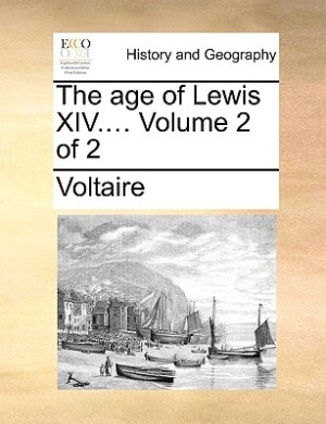 The age of Lewis XIV....  Volume 2 of 2 by VOLTAIRE