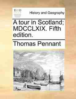 A tour in Scotland; MDCCLXIX. Fifth edition. by Thomas Pennant