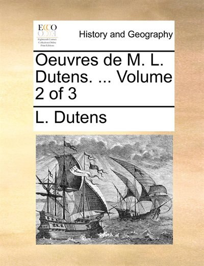 Oeuvres de M. L. Dutens. ...  Volume 2 of 3 by L. Dutens