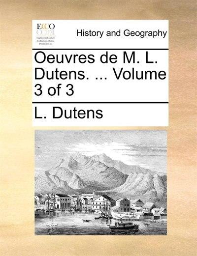Oeuvres de M. L. Dutens. ...  Volume 3 of 3 by L. Dutens