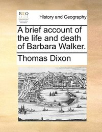 A Brief Account Of The Life And Death Of Barbara Walker.