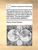 The gentleman farmer. Being an attempt to improve agriculture, by subjecting it to the test of…