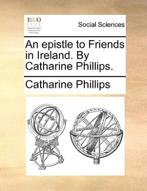 An Epistle To Friends In Ireland. By Catharine Phillips. by Catharine Phillips