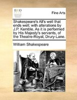 Shakespeare's All's Well That Ends Well; With Alterations By J.p. Kemble. As It Is Performed By His…