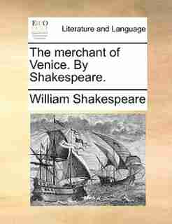 The merchant of Venice. By Shakespeare. by William Shakespeare