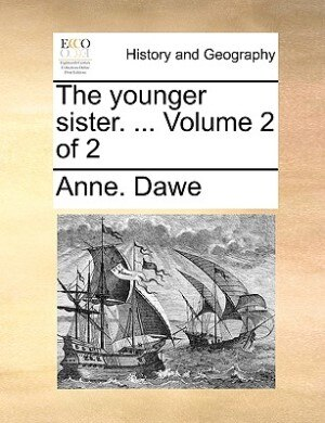 The younger sister. ...  Volume 2 of 2 by Anne. Dawe