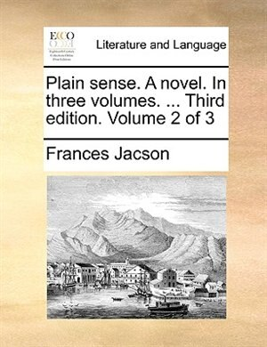 Plain sense. A novel. In three volumes. ... Third edition. Volume 2 of 3 by Frances Jacson