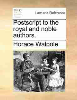 Postscript to the royal and noble authors. de Horace Walpole
