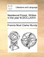 Needwood Forest. Written in the year M,DCC,LXXVI.