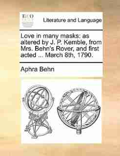 Love in many masks: as altered by J. P. Kemble, from Mrs. Behn's Rover, and first acted ... March 8th, 1790. by Aphra Behn