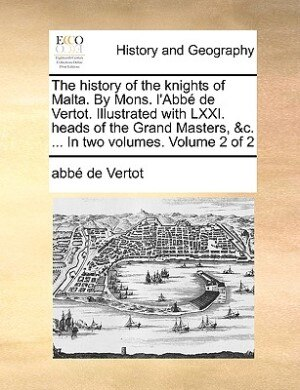 The history of the knights of Malta. By Mons. l'Abbé de Vertot. Illustrated with LXXI. heads of the Grand Masters, &c. ... In two volumes.  Volume 2 of 2 by abbé de Vertot