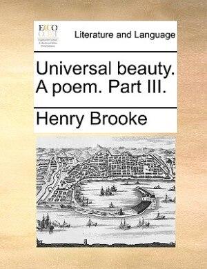 Universal beauty. A poem. Part III. by Henry Brooke
