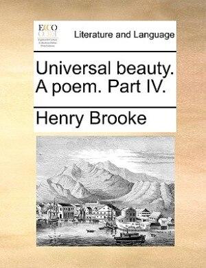 Universal beauty. A poem. Part IV. by Henry Brooke