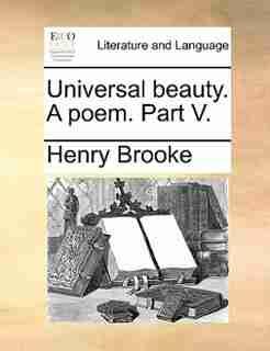 Universal beauty. A poem. Part V. by Henry Brooke