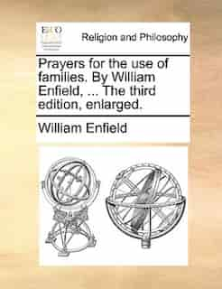 Prayers for the use of families. By William Enfield, ... The third edition, enlarged. by William Enfield